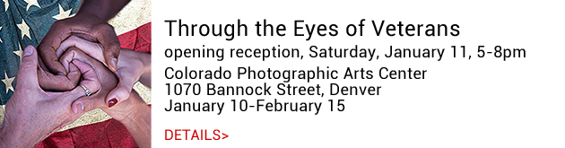 Through the Eyes of Veterans, opening reception January 11, 5-8pm, Colorado Photographic Arts Center, Denver