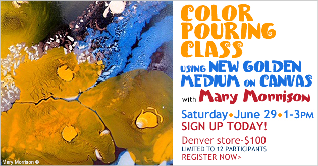 Color Pouring with GOLDEN Medium on Canvas Class with Mary Morrison, Saturday, June 29, 1-3pm, Denver store