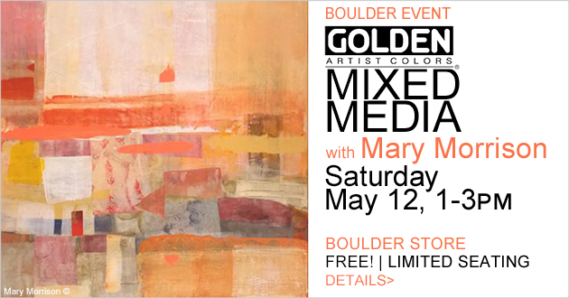 Mixed Media with Mary Morrison featuring Golden Acrylic Products, Saturday, May 12, 1-3pm, Boulder store