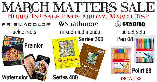 March Matters Sale, select Prismacolor, Strathmore and Stabilo items through March 31